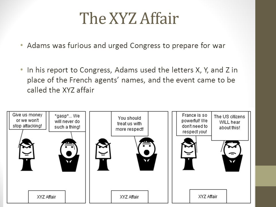 The XYZ Affair Adams was furious and urged Congress to prepare for war