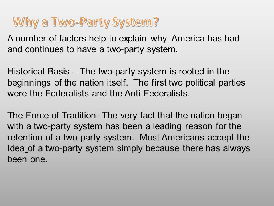 A number of factors help to explain why America has had and continues to have a two-party system.