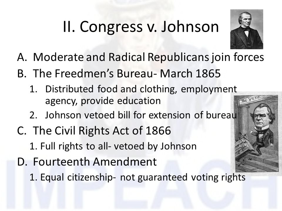 II. Congress v. Johnson Moderate and Radical Republicans join forces