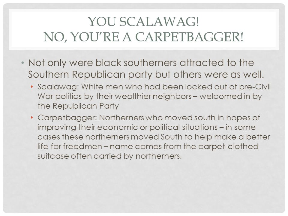 YOU SCALAWAG! No, you're a carpetbagger!