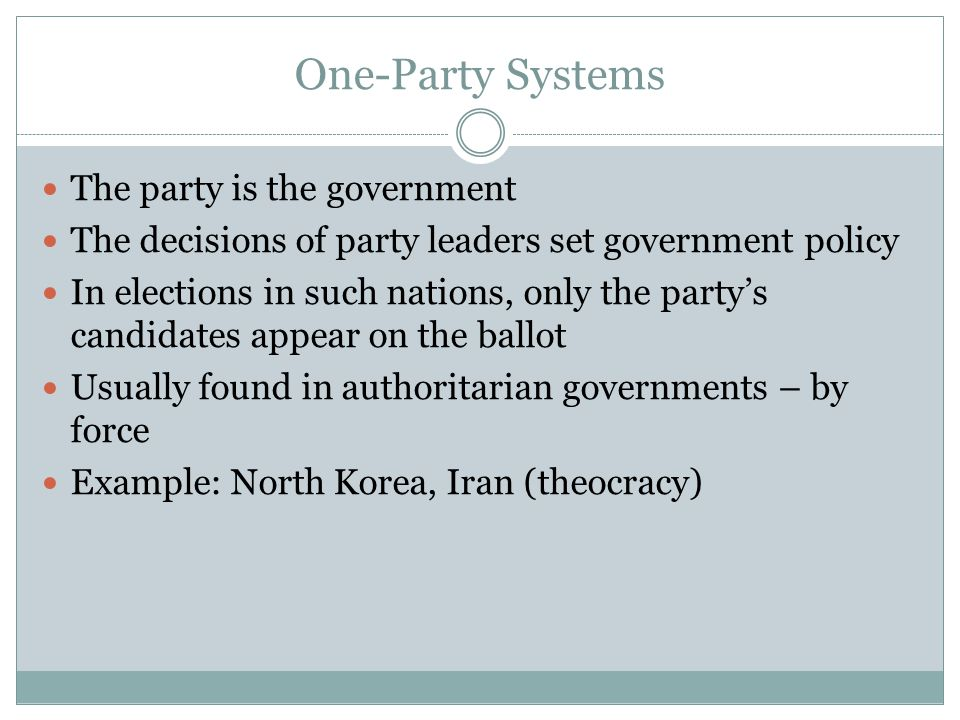 One-Party Systems The party is the government