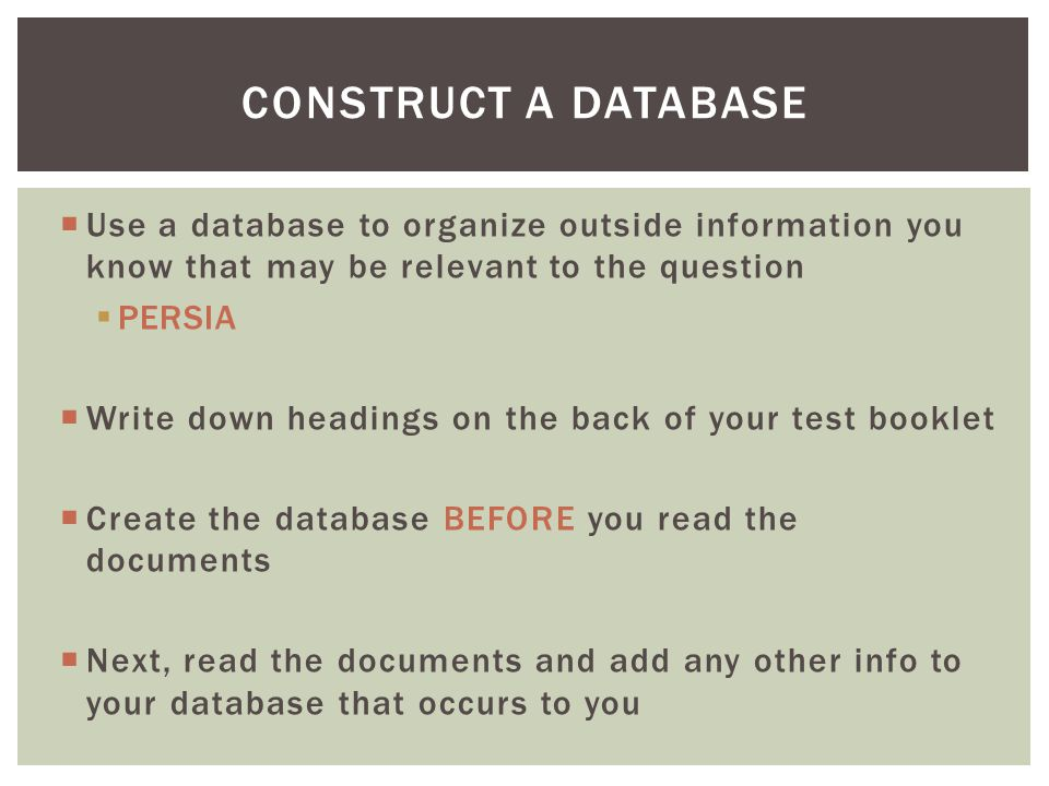 Construct a Database Use a database to organize outside information you know that may be relevant to the question.