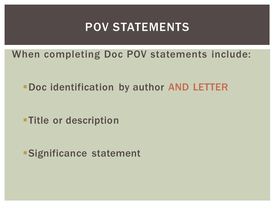 POV Statements When completing Doc POV statements include: