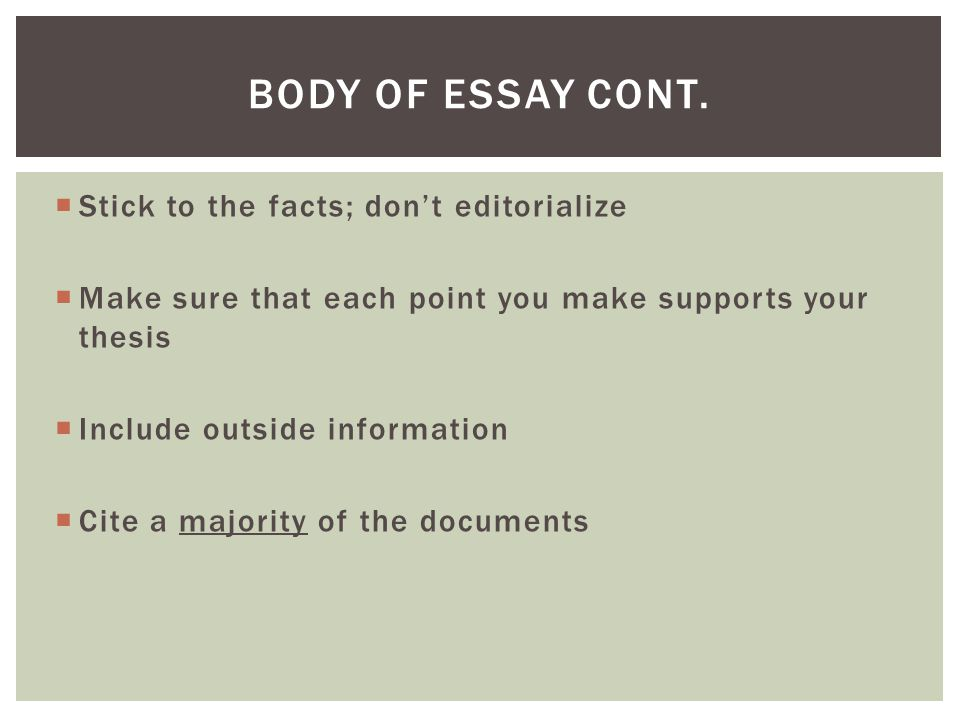 Body of Essay cont. Stick to the facts; don't editorialize