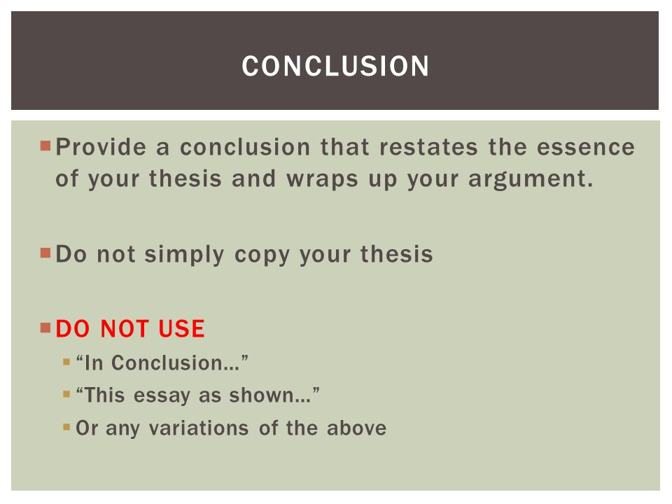 Conclusion Provide a conclusion that restates the essence of your thesis and wraps up your argument.