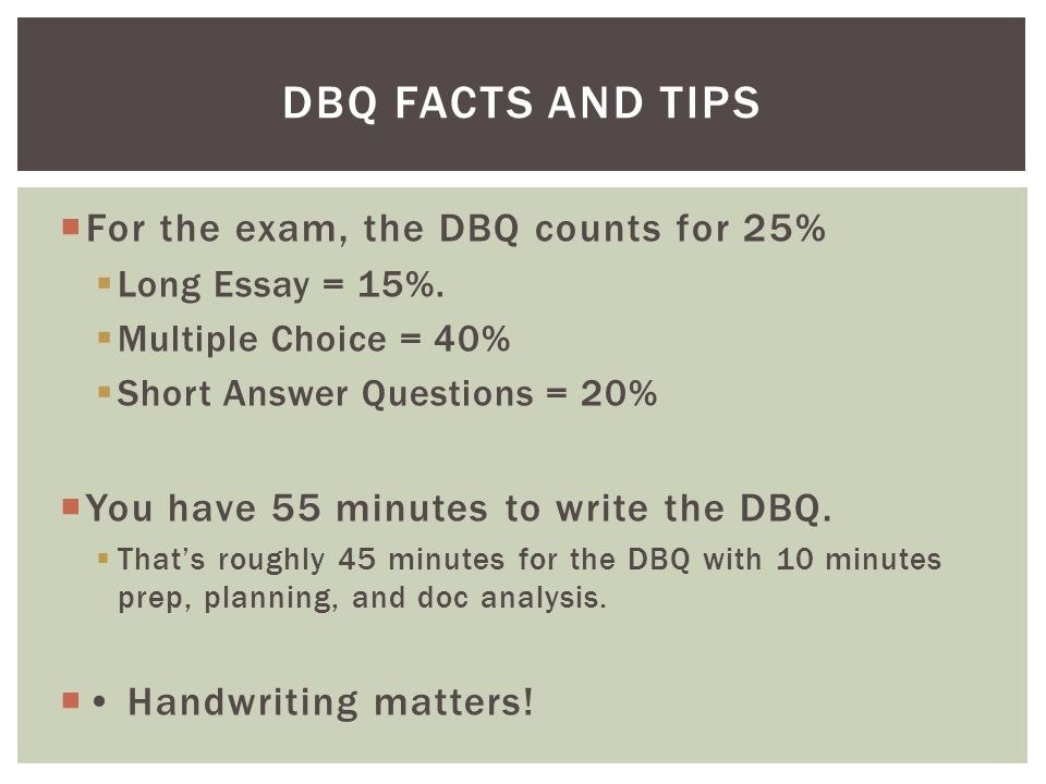 DBQ Facts and TIps For the exam, the DBQ counts for 25%