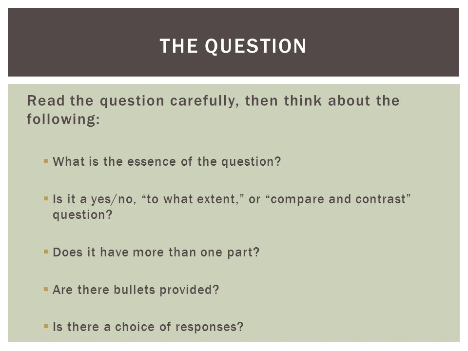 The Question Read the question carefully, then think about the following: What is the essence of the question