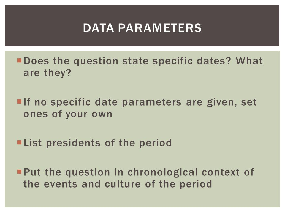 Data Parameters Does the question state specific dates What are they