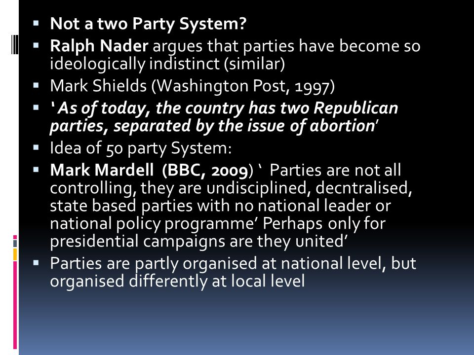 Not a two Party System Ralph Nader argues that parties have become so ideologically indistinct (similar)