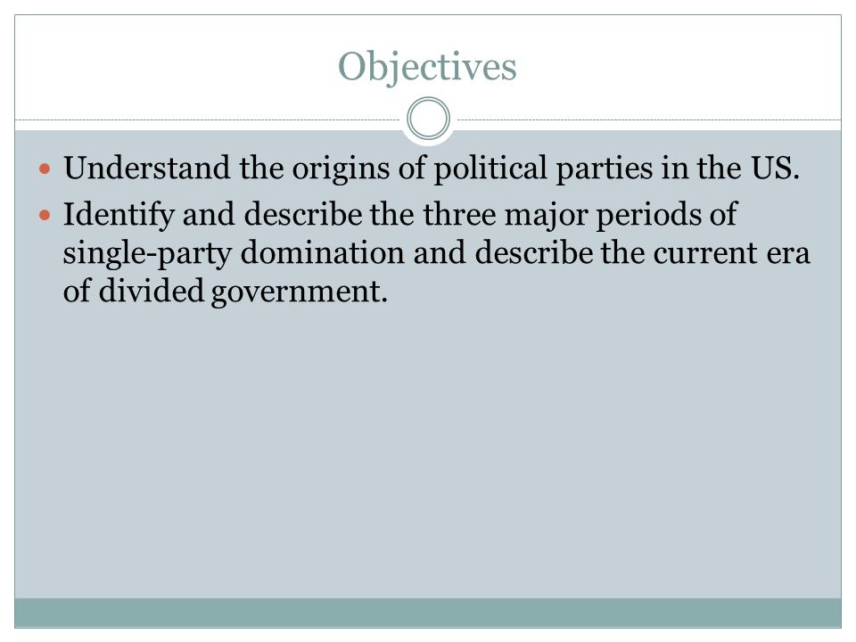 Objectives Understand the origins of political parties in the US.