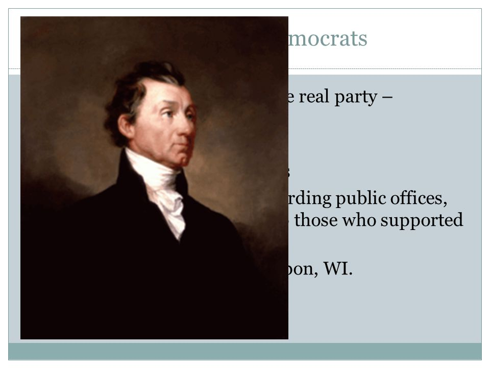 A) The Era of Democrats Era of Good Feelings – only one real party – Jefferson's 1800 – 1824. Factions – competing groups.