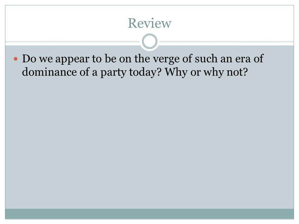 Review Do we appear to be on the verge of such an era of dominance of a party today.