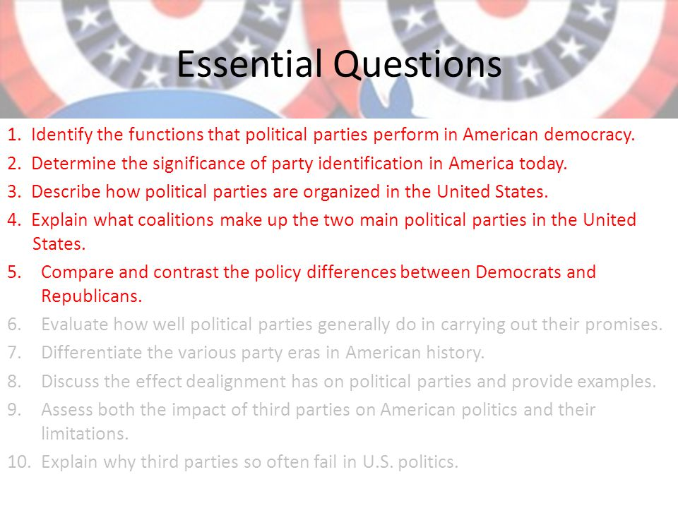 Essential Questions 1. Identify the functions that political parties perform in American democracy.