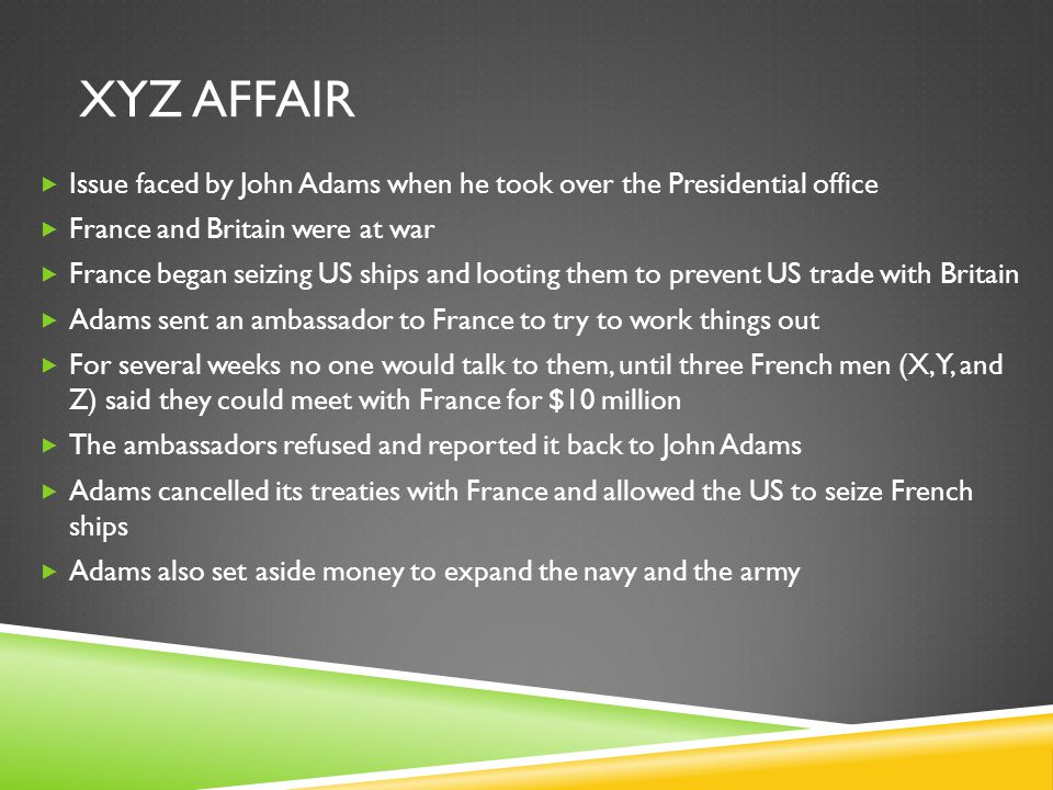 XYZ Affair Issue faced by John Adams when he took over the Presidential office. France and Britain were at war.