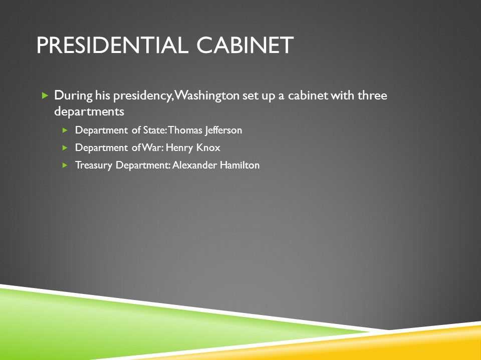 Presidential Cabinet During his presidency, Washington set up a cabinet with three departments. Department of State: Thomas Jefferson.