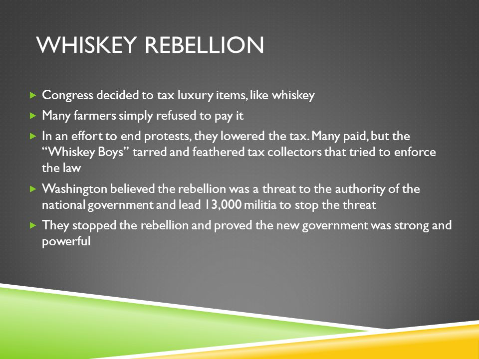 Whiskey Rebellion Congress decided to tax luxury items, like whiskey