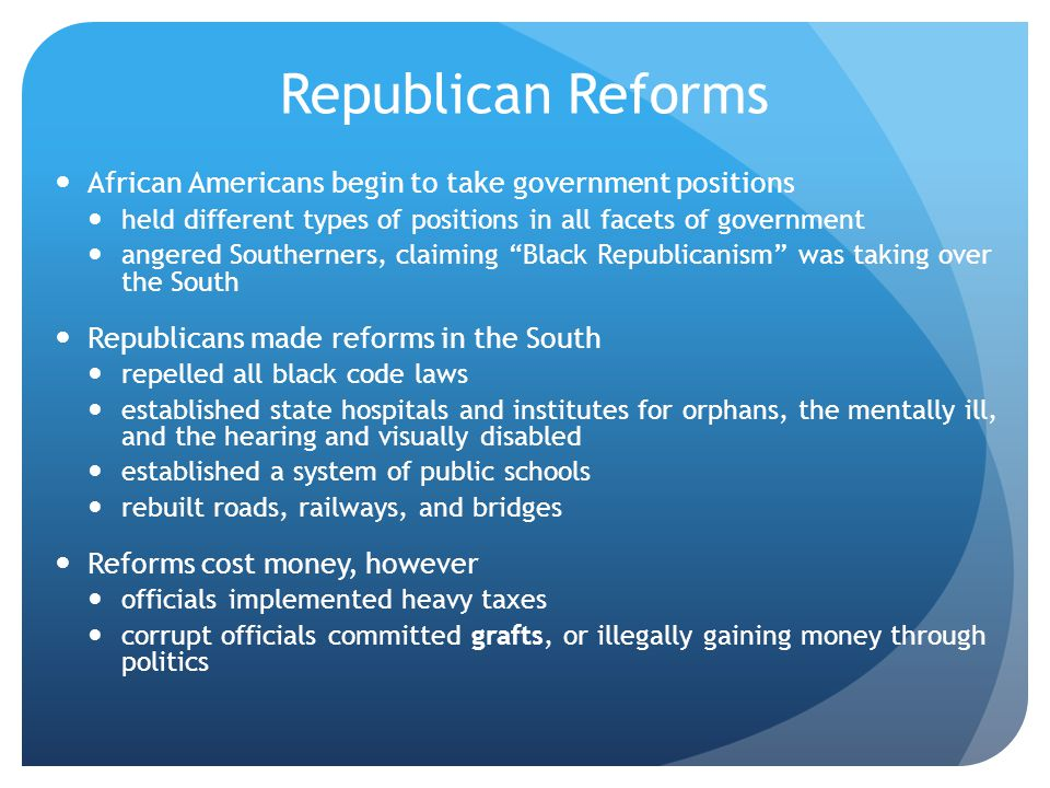 Republican Reforms African Americans begin to take government positions. held different types of positions in all facets of government.