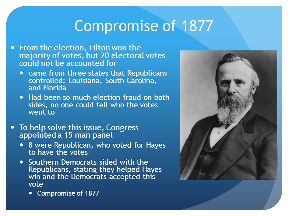 Compromise of 1877 From the election, Tilton won the majority of votes, but 20 electoral votes could not be accounted for.