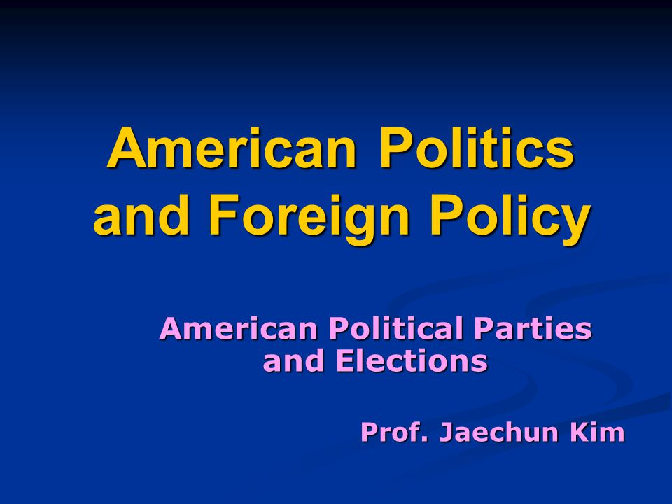 American Politics and Foreign Policy