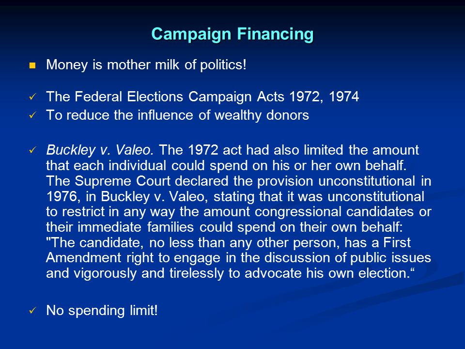 Campaign Financing Money is mother milk of politics!