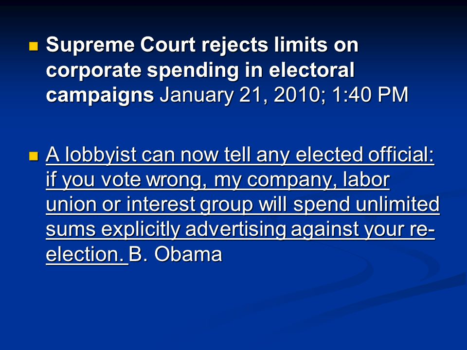 Supreme Court rejects limits on corporate spending in electoral campaigns January 21, 2010; 1:40 PM