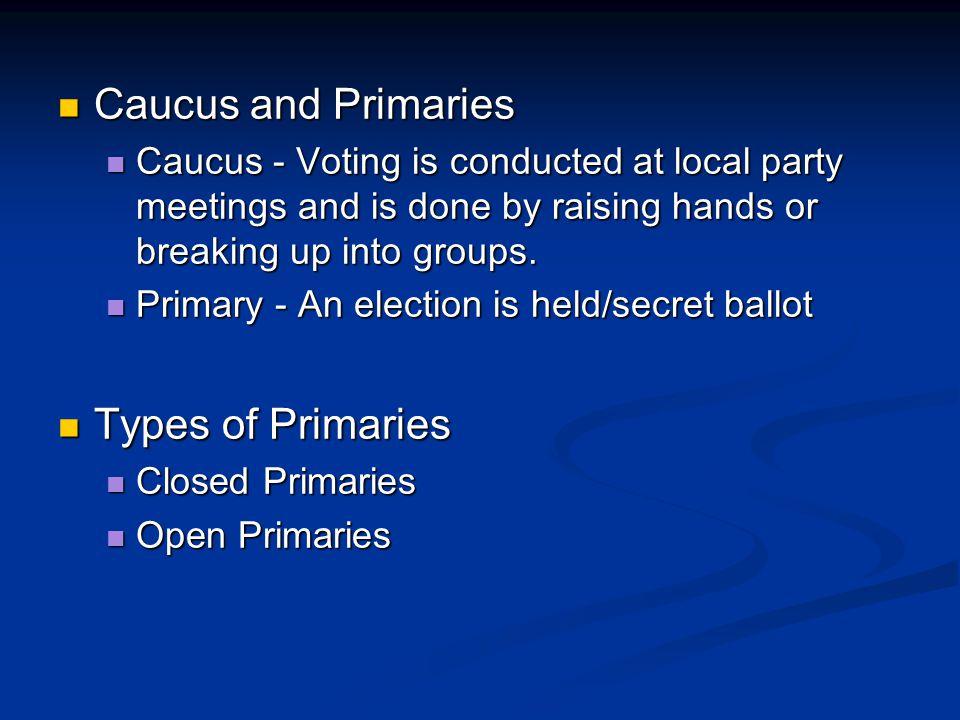 Caucus and Primaries Types of Primaries