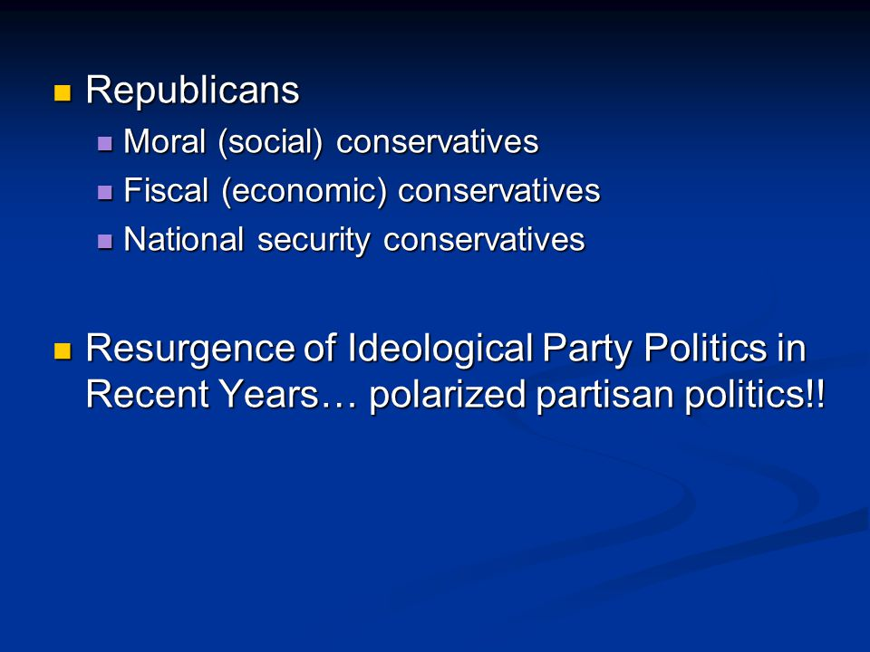 Republicans Moral (social) conservatives. Fiscal (economic) conservatives. National security conservatives.