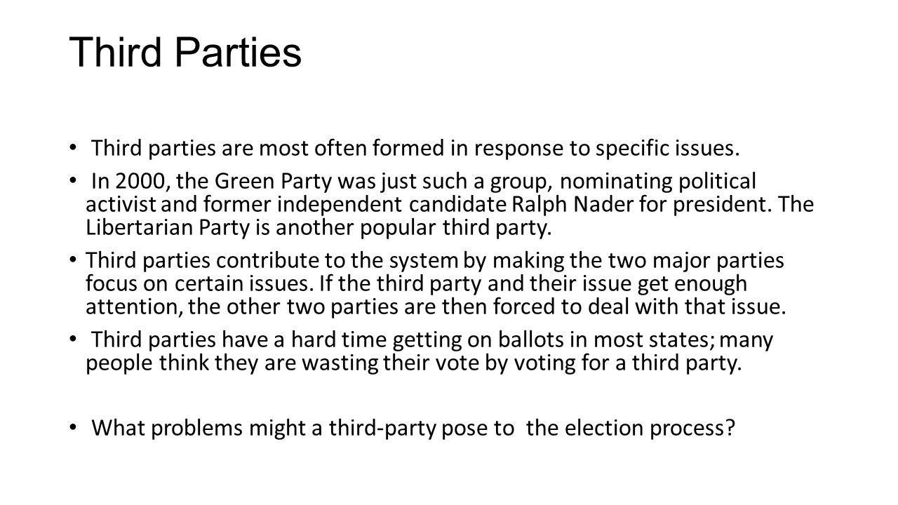 Third Parties Third parties are most often formed in response to specific issues.