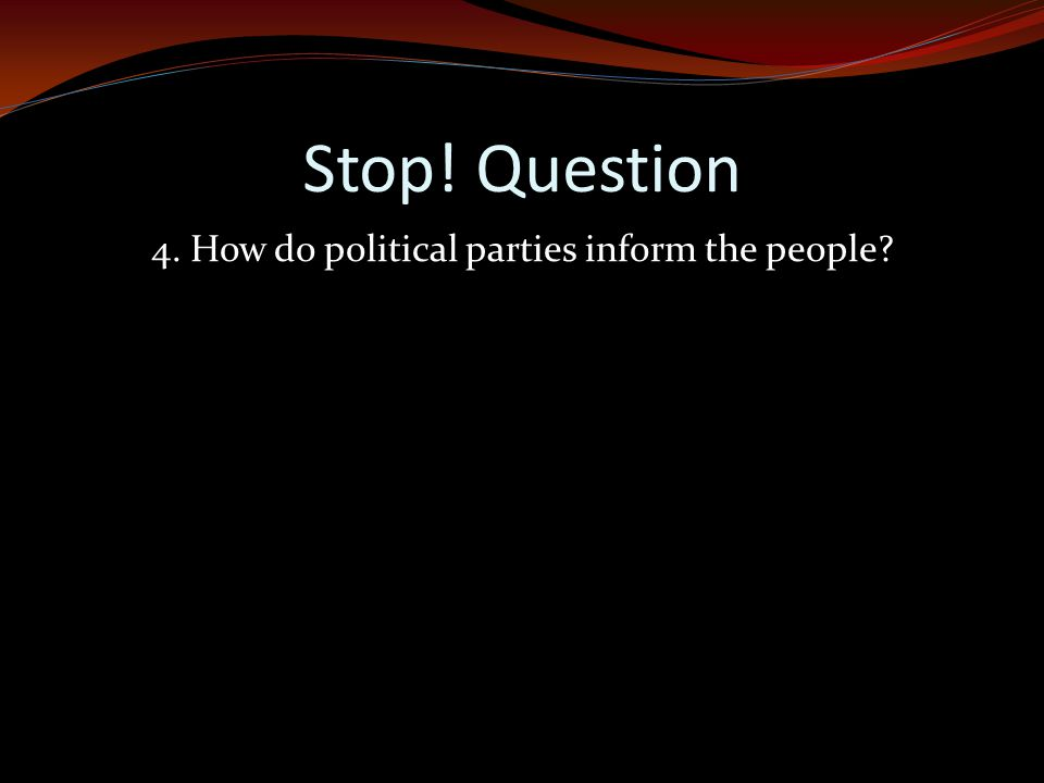 4. How do political parties inform the people