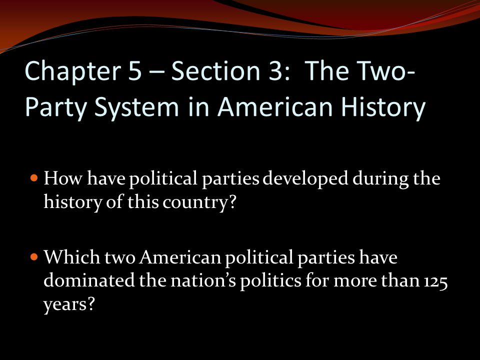 Chapter 5 – Section 3: The Two-Party System in American History