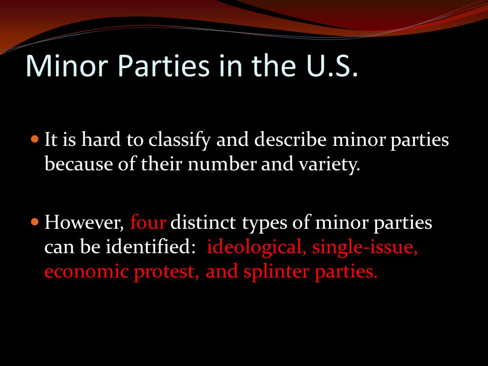 Minor Parties in the U.S. It is hard to classify and describe minor parties because of their number and variety.