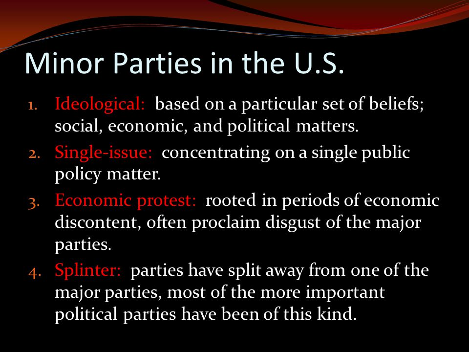 Minor Parties in the U.S. Ideological: based on a particular set of beliefs; social, economic, and political matters.