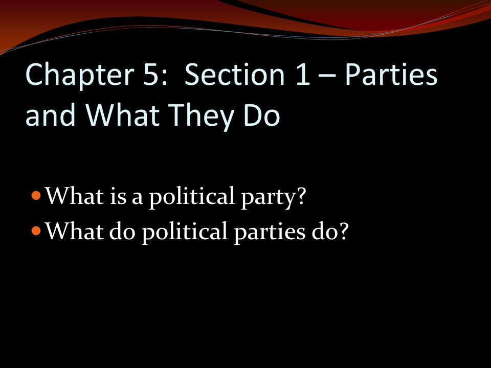 Chapter 5: Section 1 – Parties and What They Do