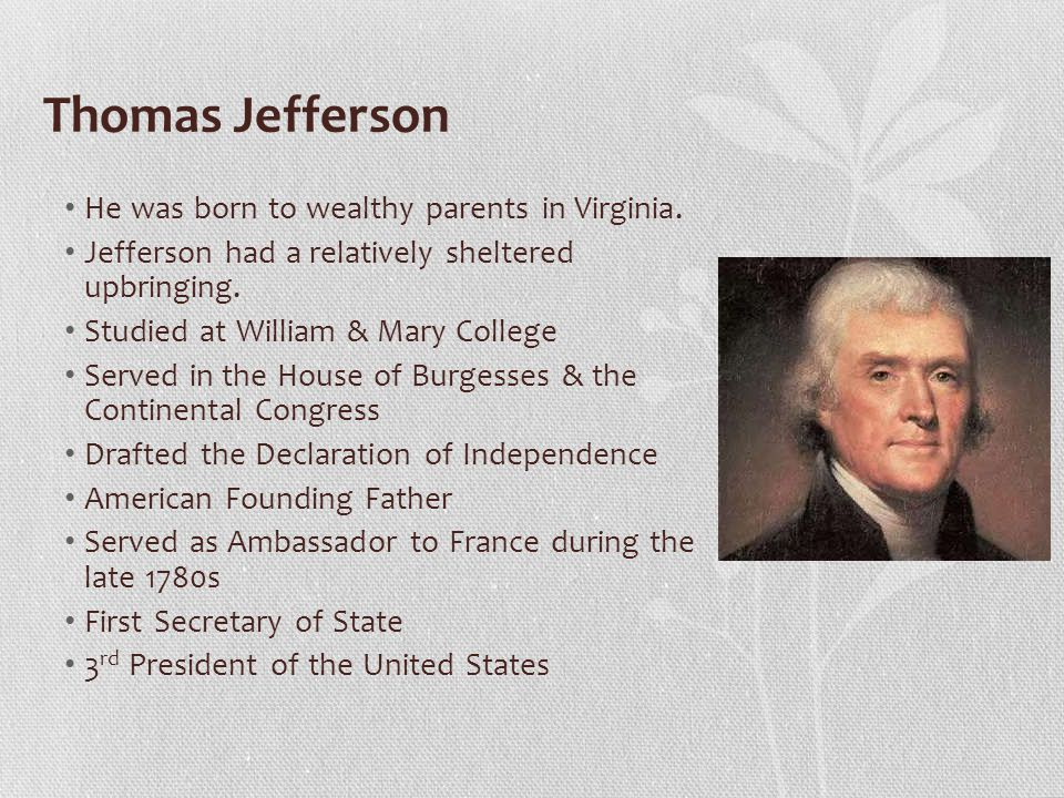 Thomas Jefferson He was born to wealthy parents in Virginia.