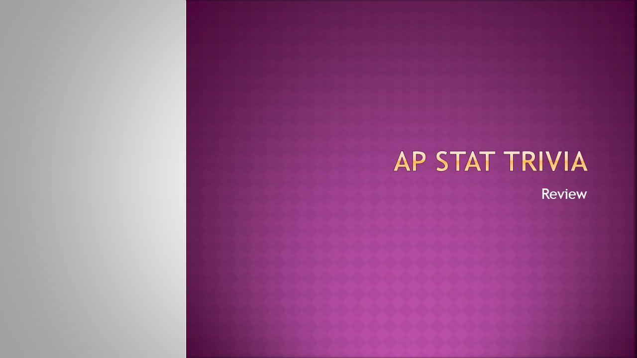 AP Stat Trivia Review