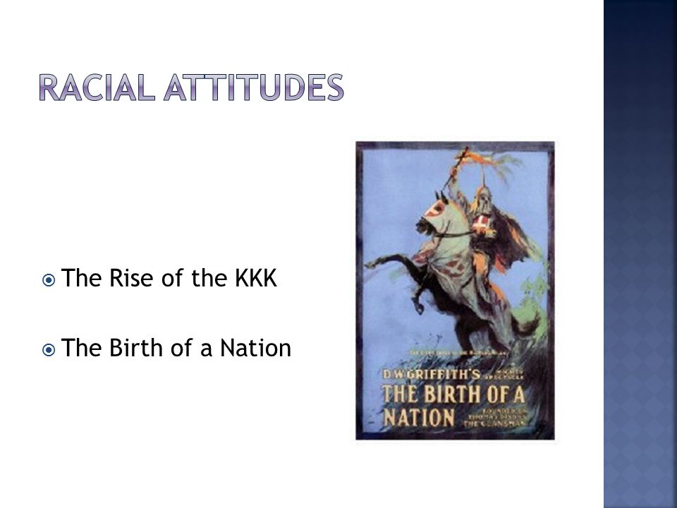 Racial Attitudes The Rise of the KKK The Birth of a Nation