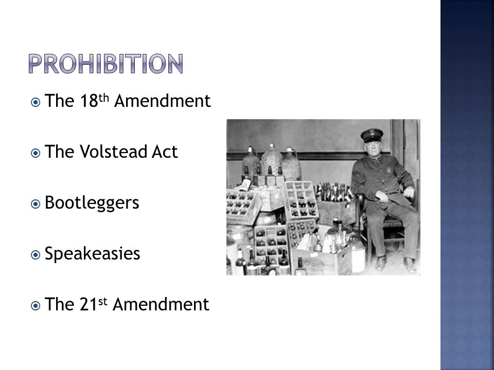 Prohibition The 18th Amendment The Volstead Act Bootleggers