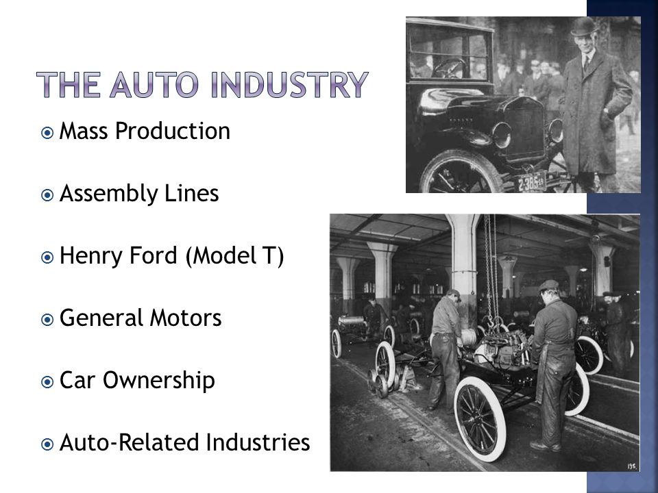 The Auto Industry Mass Production Assembly Lines Henry Ford (Model T)
