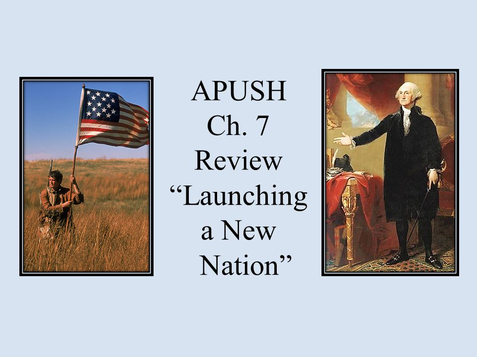 APUSH Ch. 7 Review Launching a New Nation