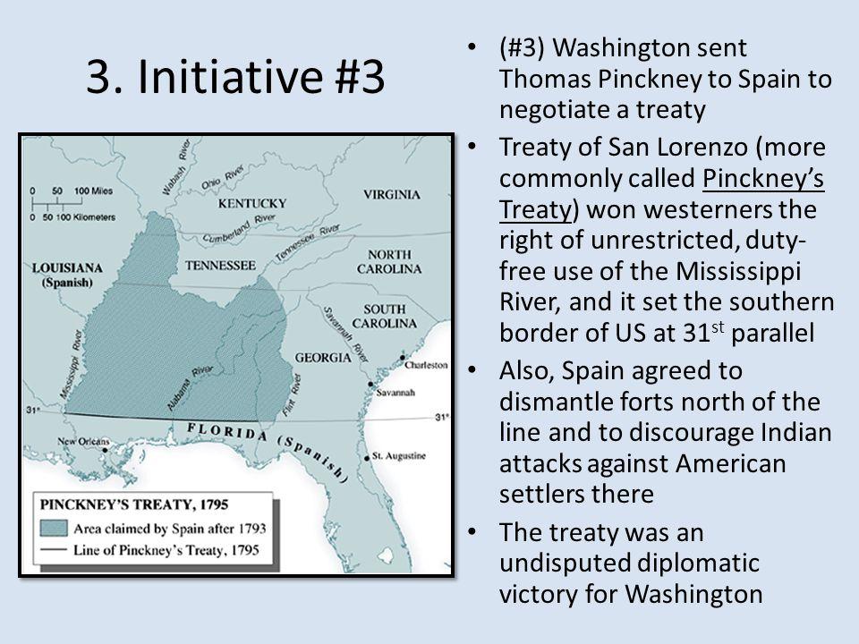 3. Initiative #3 (#3) Washington sent Thomas Pinckney to Spain to negotiate a treaty.