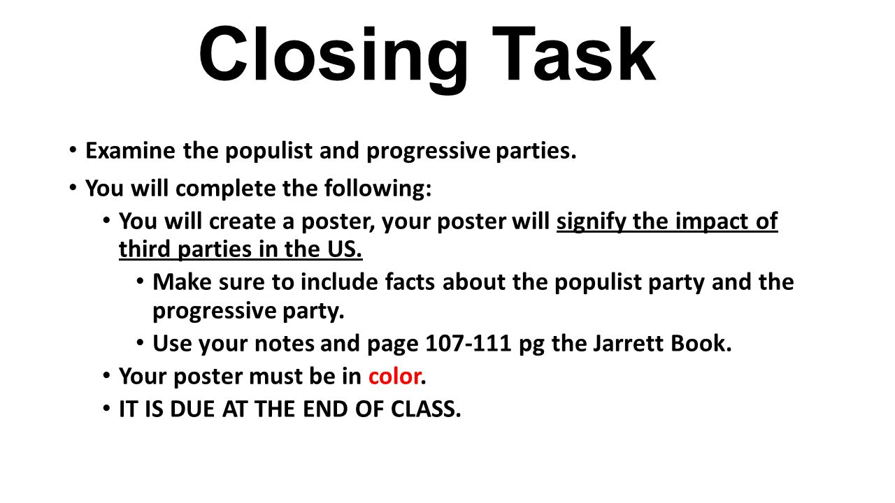 Closing Task Examine the populist and progressive parties.