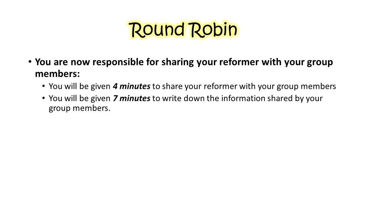 Round Robin You are now responsible for sharing your reformer with your group members: