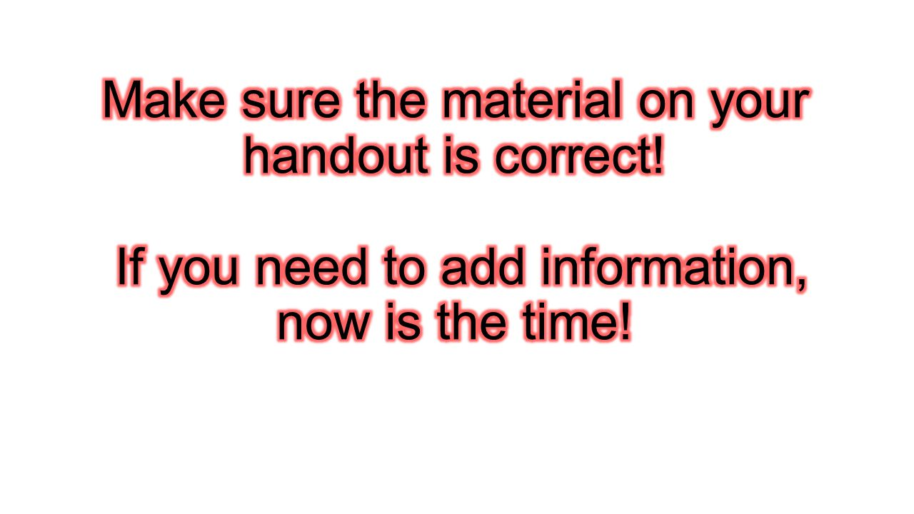 Make sure the material on your handout is correct