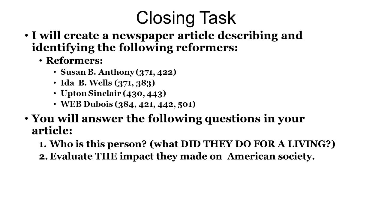 Closing Task I will create a newspaper article describing and identifying the following reformers: