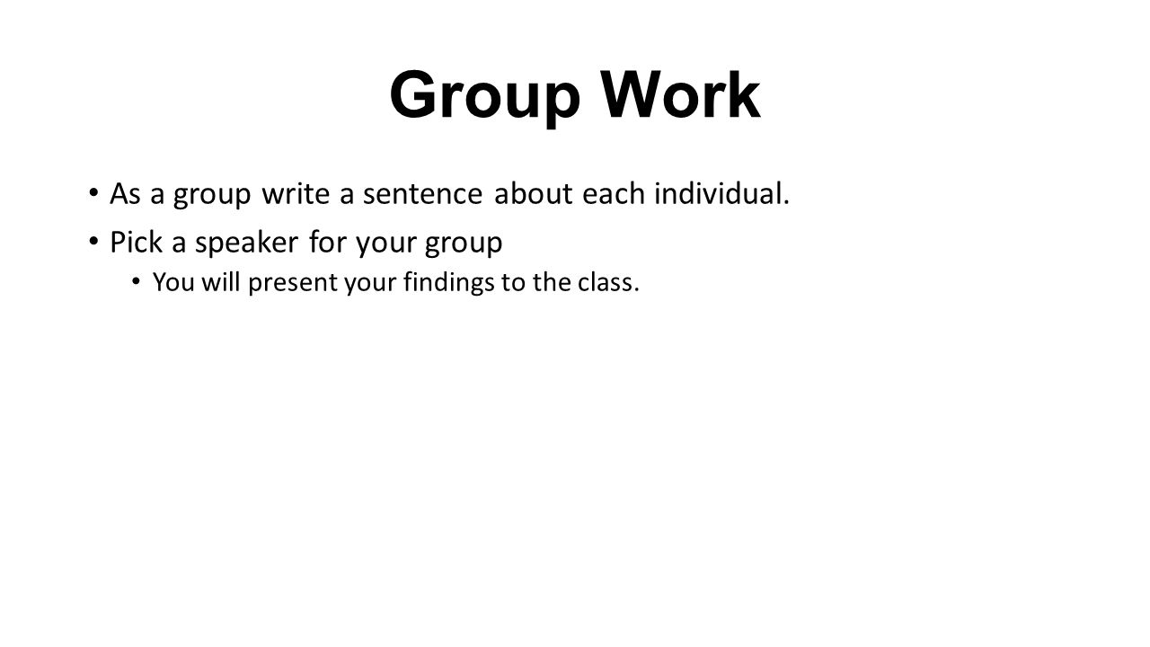 Group Work As a group write a sentence about each individual.