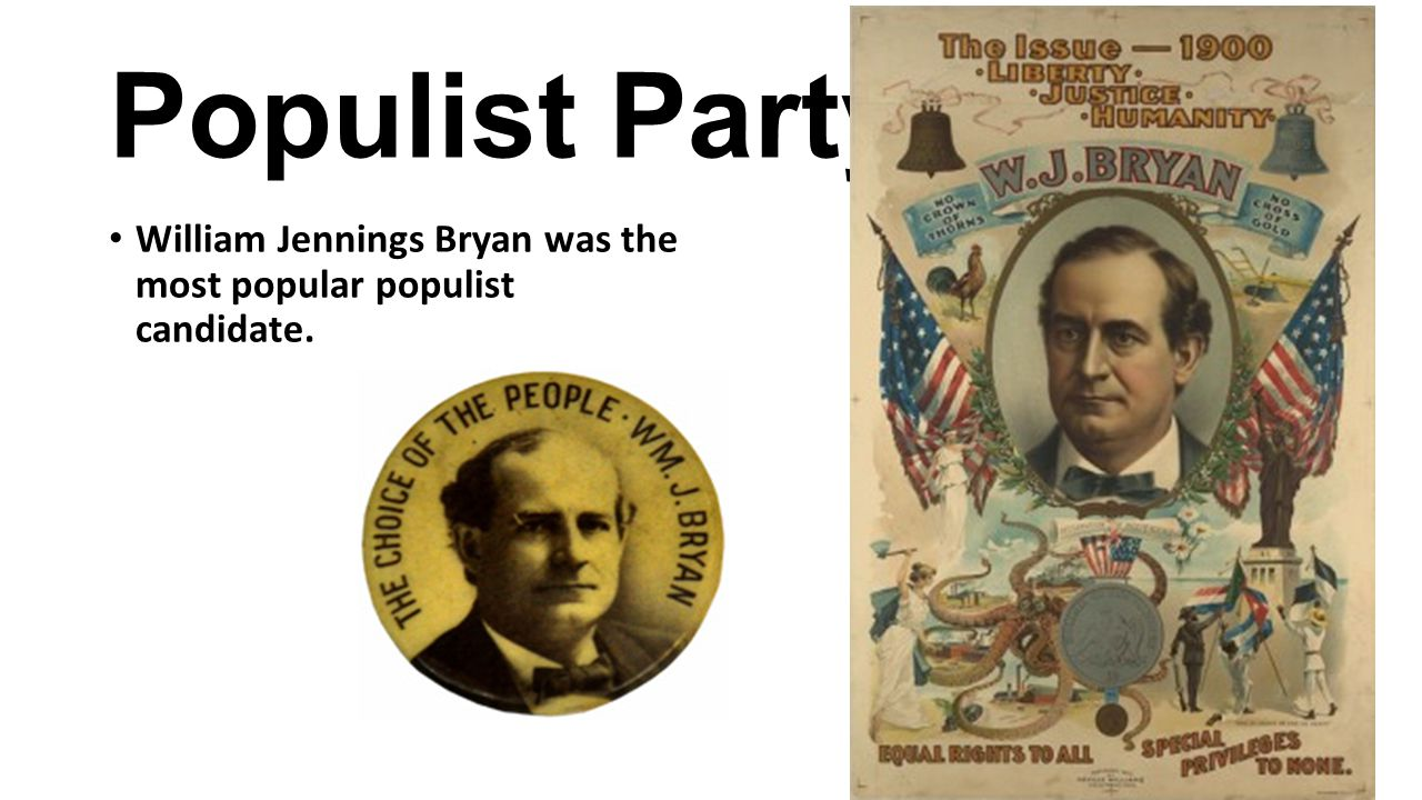 Populist Party William Jennings Bryan was the most popular populist candidate.