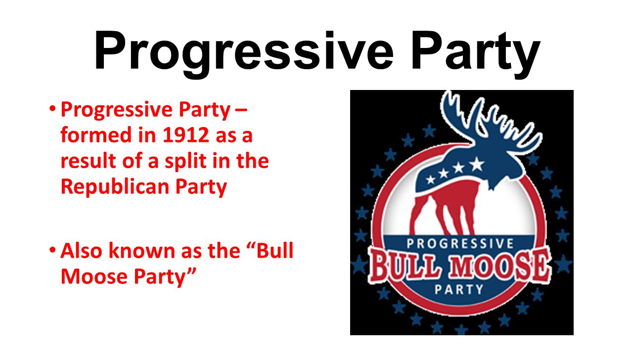 Progressive Party Progressive Party – formed in 1912 as a result of a split in the Republican Party.