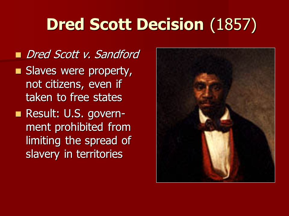 Dred Scott Decision (1857) Dred Scott v. Sandford