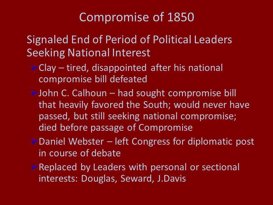 Compromise of 1850 Signaled End of Period of Political Leaders Seeking National Interest.