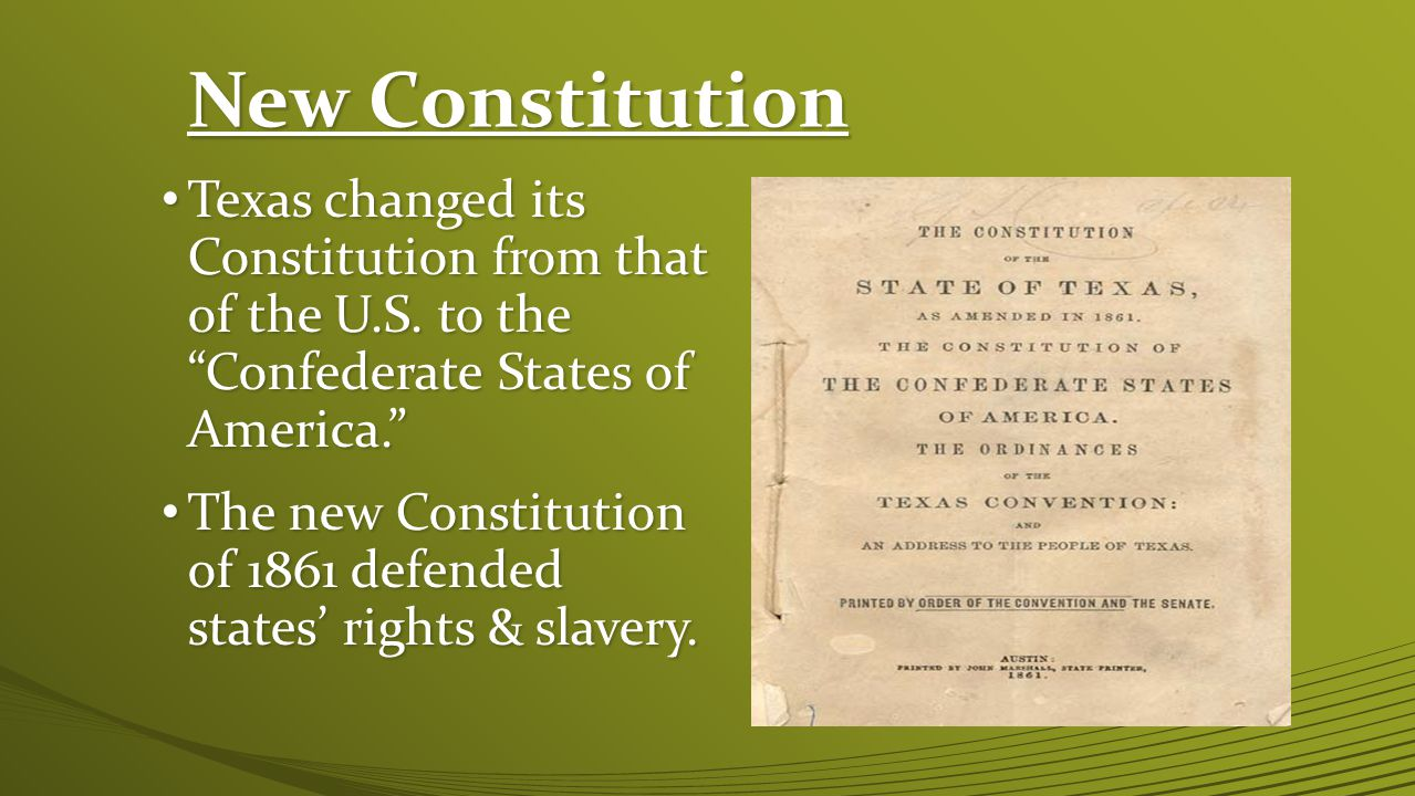 New Constitution Texas changed its Constitution from that of the U.S. to the Confederate States of America.